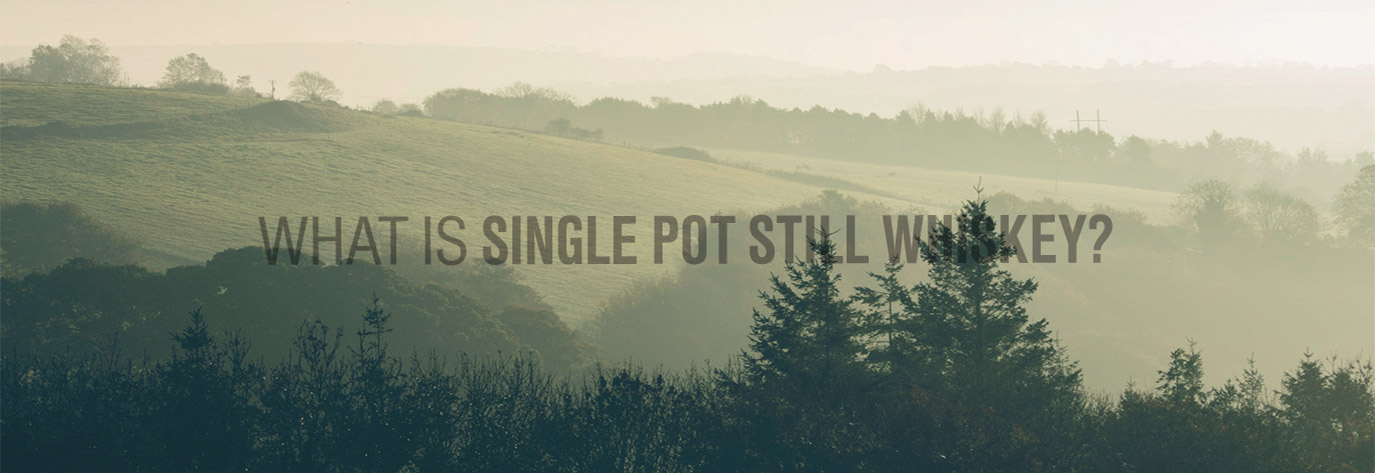 What is Single Pot Still Whiskey?